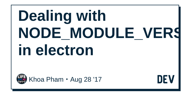Dealing with NODE_MODULE_VERSION in electron - DEV Community