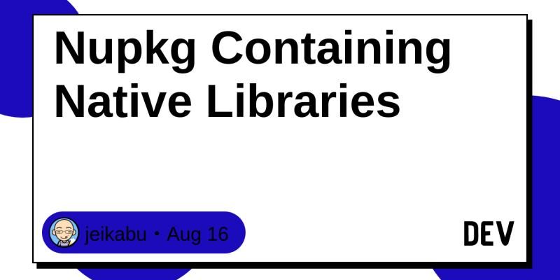 Nupkg Containing Native Libraries - DEV Community 👩 💻👨 💻