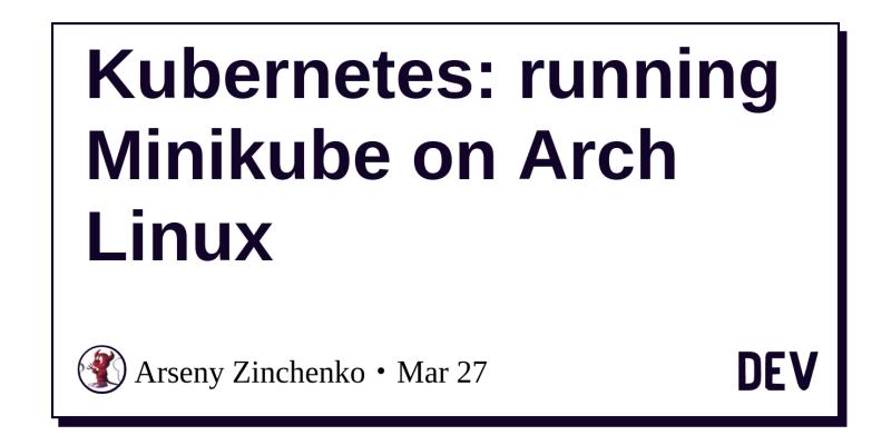 Kubernetes: running Minikube on Arch Linux - DEV Community