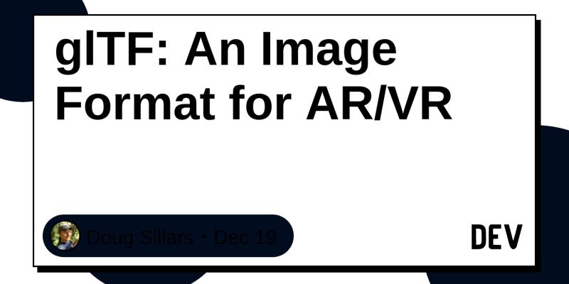 glTF: An Image Format for AR/VR - DEV Community 👩 💻👨 💻