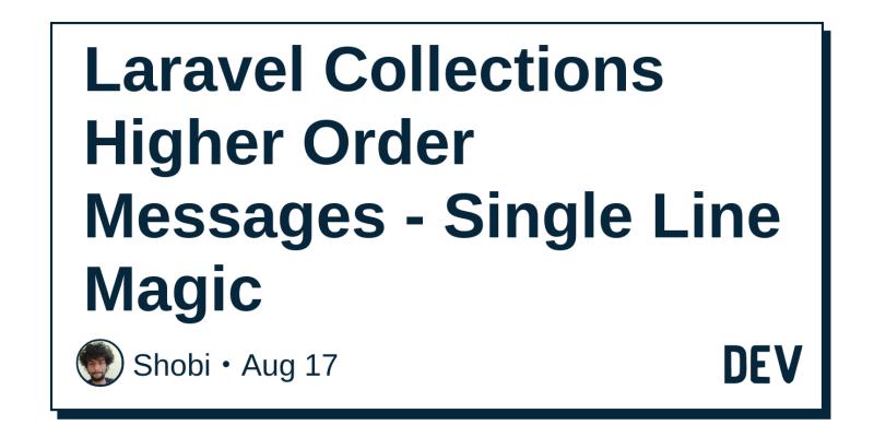 Laravel Collections Higher Order Messages - Single Line Magic - DEV