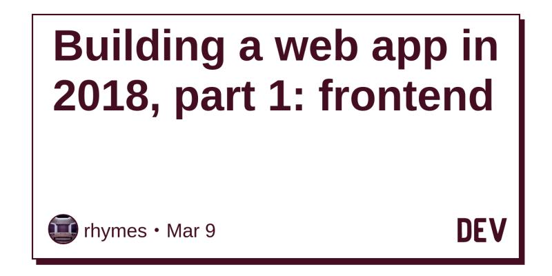 Building a web app in 2018, part 1: frontend - DEV Community