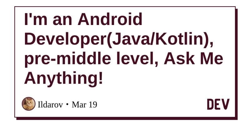 I'm an Android Developer(Java/Kotlin), pre-middle level, Ask