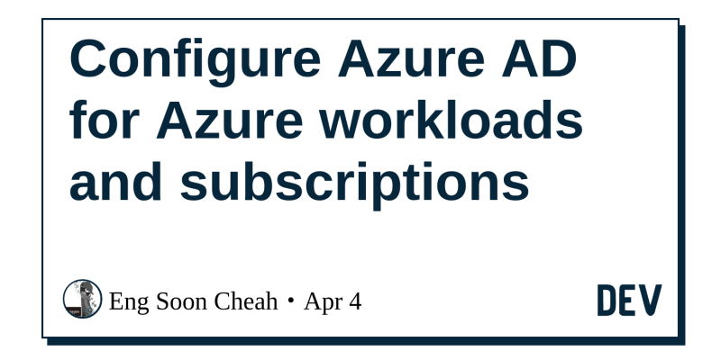 Configure Azure AD for Azure workloads and subscriptions - DEV