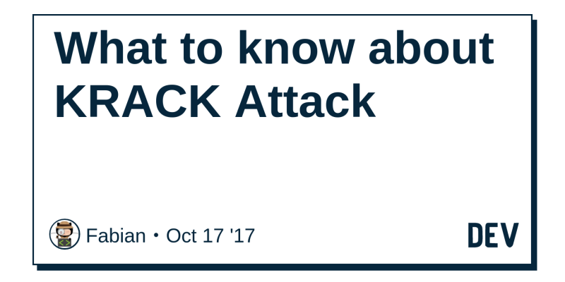What to know about KRACK Attack - DEV Community 👩 💻👨 💻