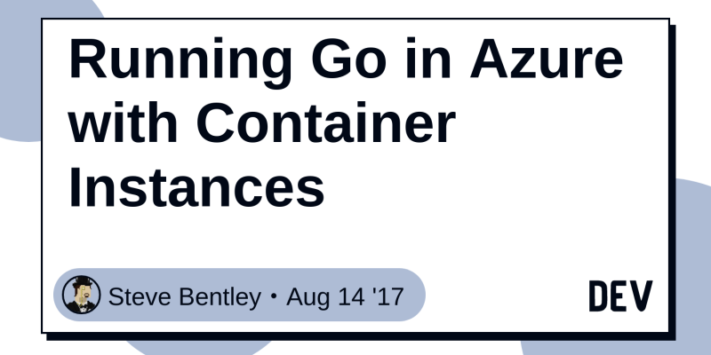 Running Go in Azure with Container Instances - DEV Community