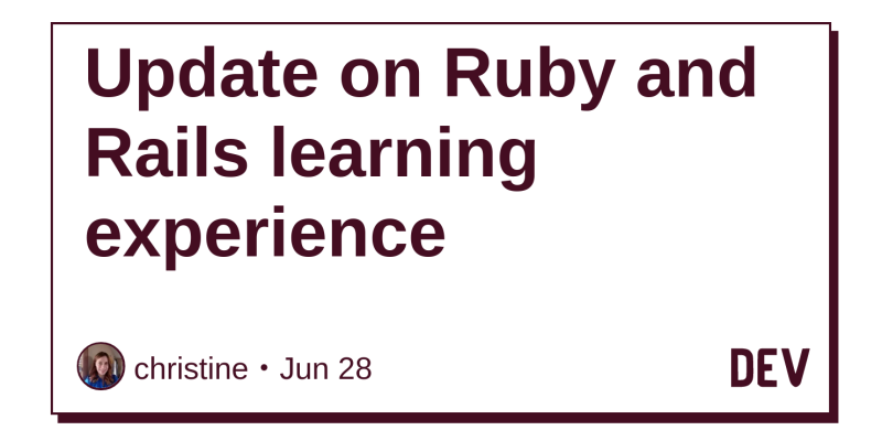 Update on Ruby and Rails learning experience - DEV Community