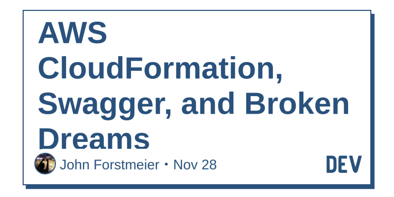 AWS CloudFormation, Swagger, and Broken Dreams - DEV Community
