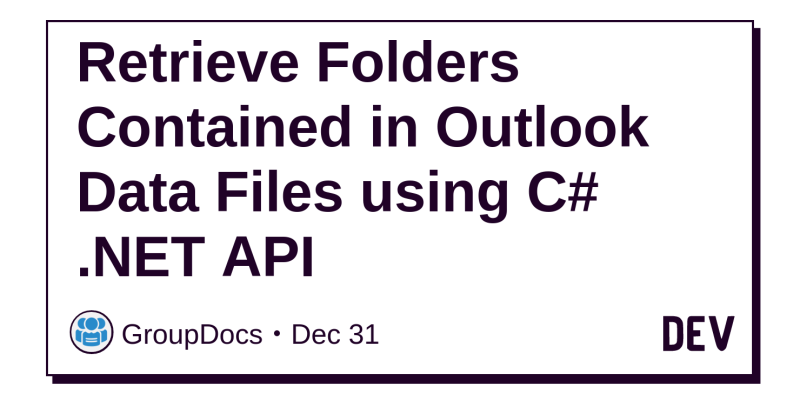 Retrieve Folders Contained in Outlook Data Files using C#  NET API