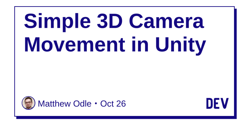 Simple 3D Camera Movement in Unity - DEV Community 👩 💻👨 💻