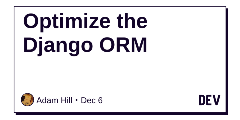 Optimize the Django ORM - DEV Community 👩 💻👨 💻