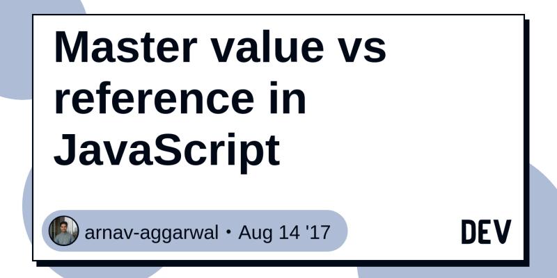 Master value vs reference in JavaScript - DEV Community