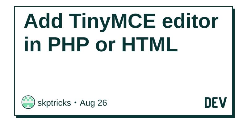 Add TinyMCE editor in PHP or HTML - DEV Community 👩 💻👨 💻
