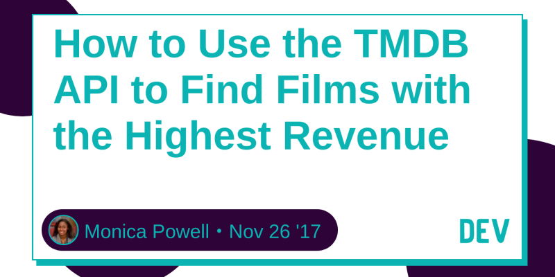 How to Use the TMDB API to Find Films with the Highest Revenue - DEV