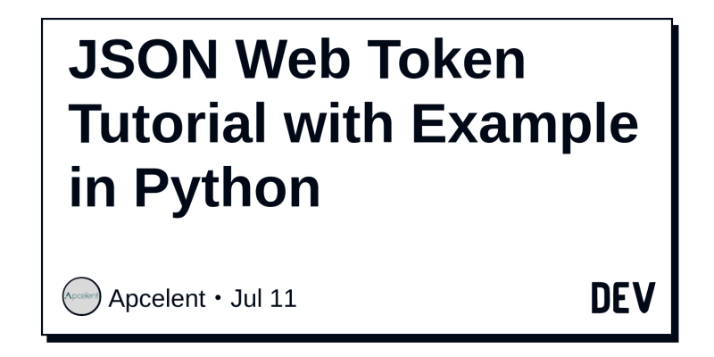 JSON Web Token Tutorial with Example in Python - DEV