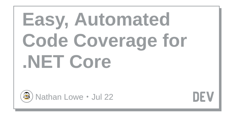 Easy, Automated Code Coverage for  NET Core - DEV Community