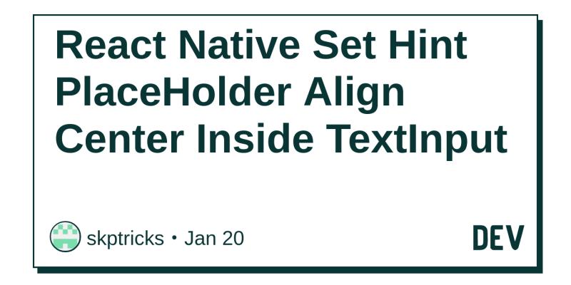 React Native Set Hint PlaceHolder Align Center Inside TextInput