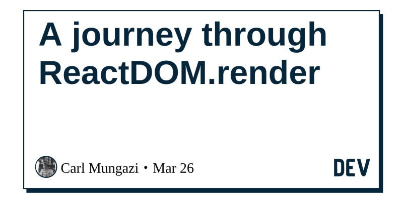 A journey through ReactDOM render - DEV Community 👩 💻👨 💻