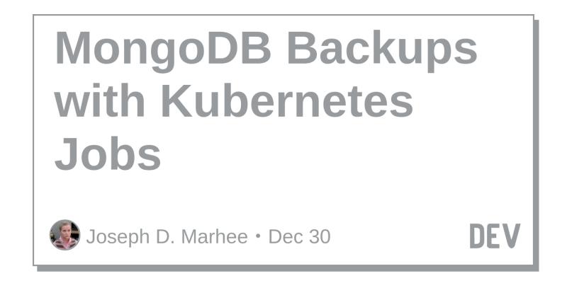MongoDB Backups with Kubernetes Jobs - DEV Community 👩 💻👨 💻
