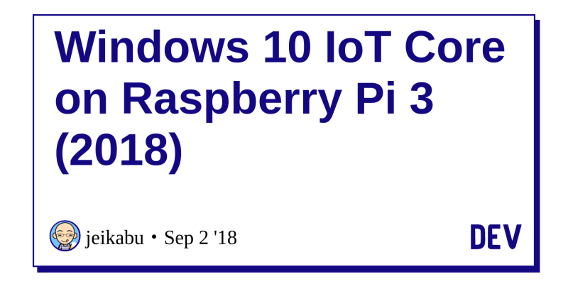 Windows 10 IoT Core on Raspberry Pi 3 (2018) - DEV Community
