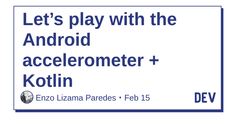Let's play with the Android accelerometer + Kotlin - DEV Community