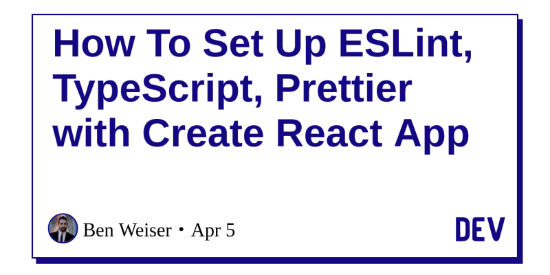How To Set Up ESLint, TypeScript, Prettier with Create React