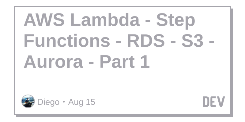AWS Lambda - Step Functions - RDS - S3 - Aurora - Part 1