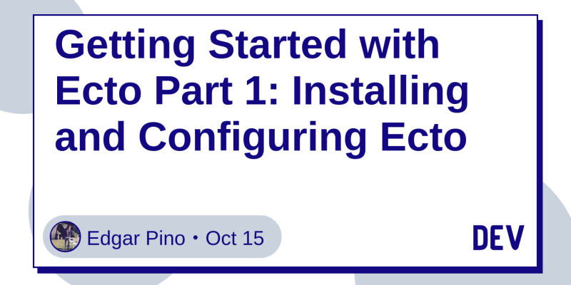 Getting Started with Ecto Part 1: Installing and Configuring