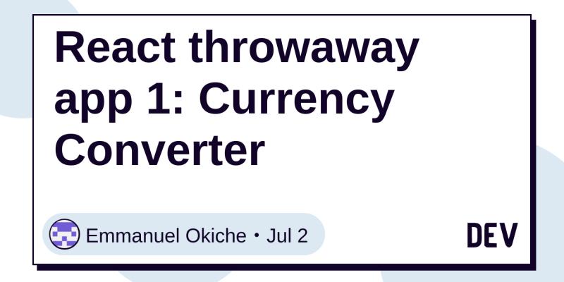React throwaway app 1: Currency Converter - DEV Community