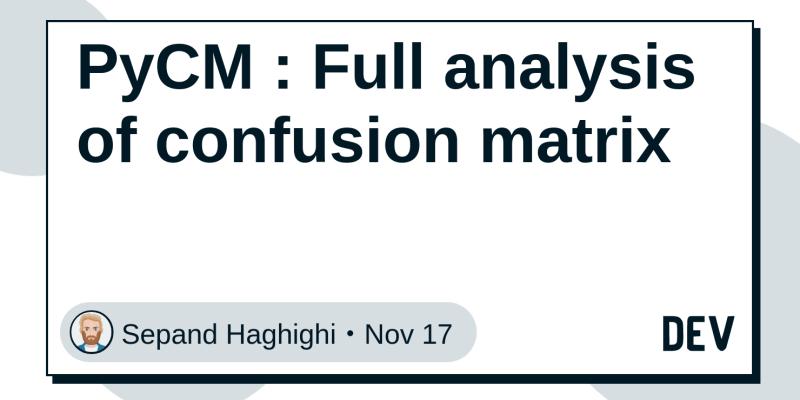 PyCM : Full analysis of confusion matrix - DEV Community