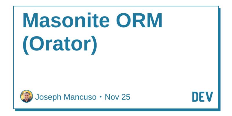 Masonite ORM (Orator) - DEV Community 👩 💻👨 💻
