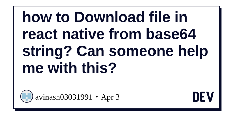 how to Download file in react native from base64 string? Can someone