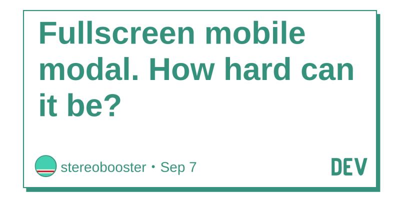 Fullscreen mobile modal  How hard can it be? - DEV Community