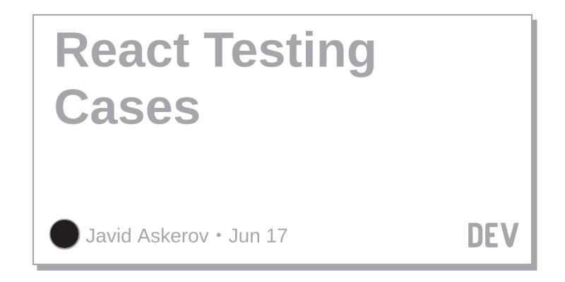 React Testing Cases - DEV Community 👩 💻👨 💻
