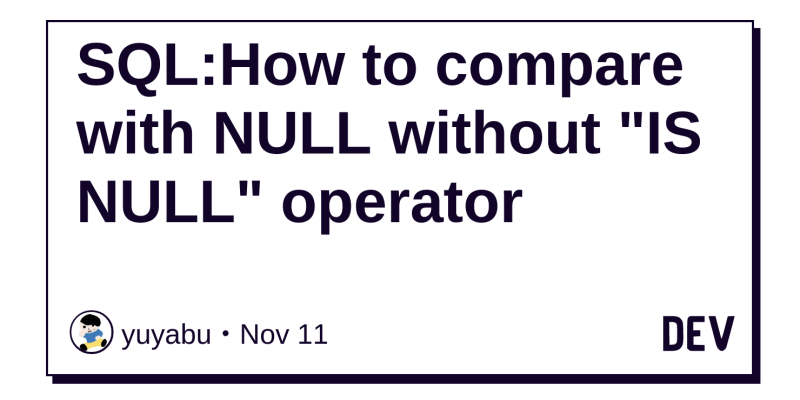 SQL:How to compare with NULL without