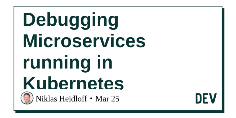 Debugging Microservices running in Kubernetes - DEV