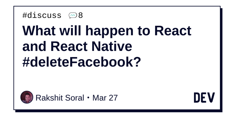 What will happen to React and React Native #deleteFacebook? - DEV