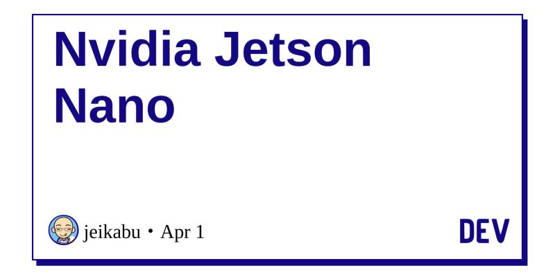 Nvidia Jetson Nano - DEV Community 👩 💻👨 💻
