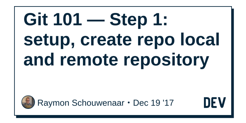 Git 101 — Step 1: setup, create repo local and remote repository