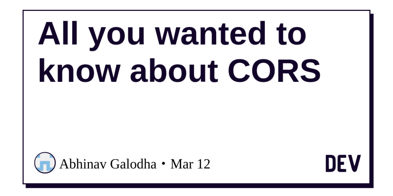 All you wanted to know about CORS - DEV Community 👩 💻👨 💻
