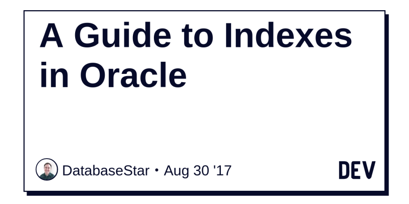 A Guide to Indexes in Oracle - DEV Community 👩 💻👨 💻