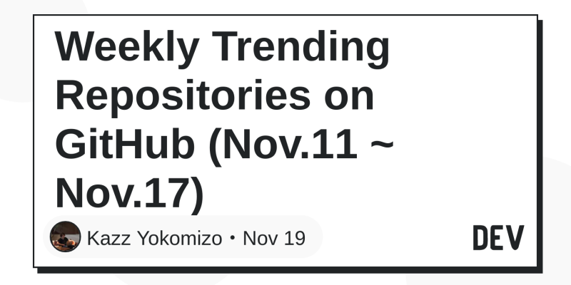 Weekly Trending Repositories on GitHub (Nov 11 ~ Nov 17