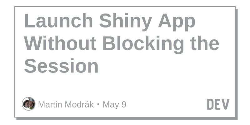 Launch Shiny App Without Blocking the Session - DEV Community