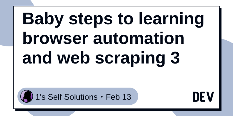 Baby steps to learning browser automation and web scraping 3 - DEV