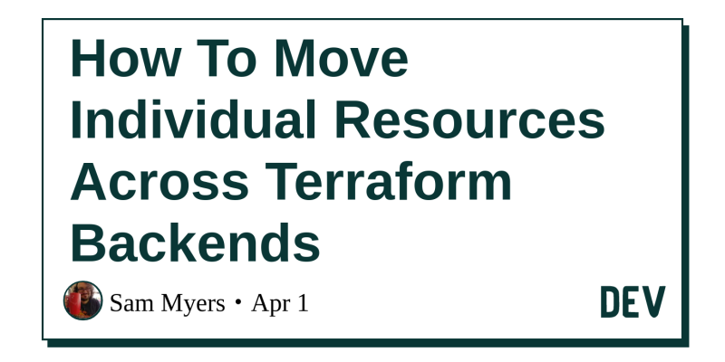 How To Move Individual Resources Across Terraform Backends