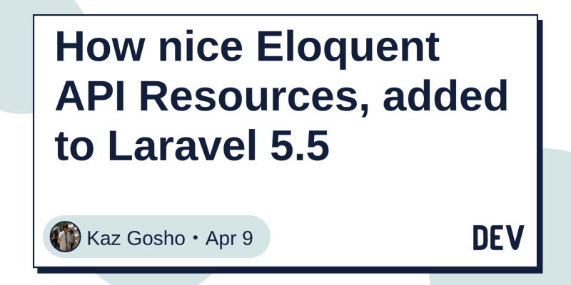 How nice Eloquent API Resources, added to Laravel 5 5 - DEV