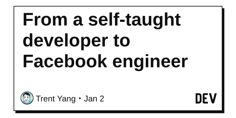 From a self-taught developer to Facebook engineer - DEV Community