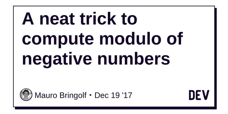 a neat trick to compute modulo of negative numbers dev community