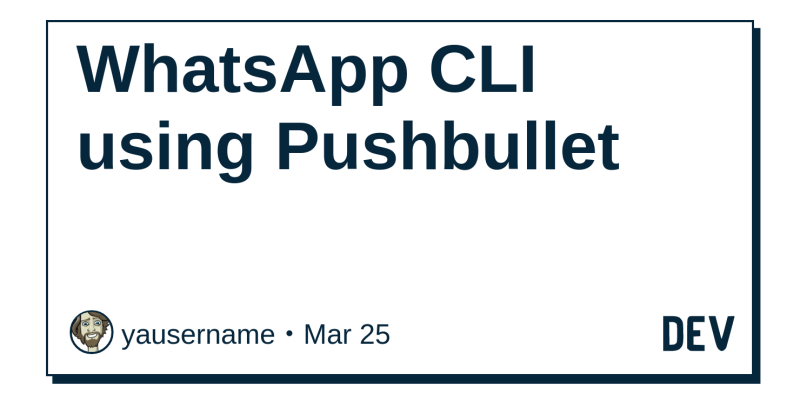 WhatsApp CLI using Pushbullet - DEV Community 👩 💻👨 💻