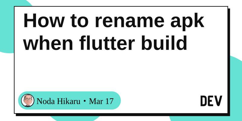 How to rename apk when flutter build - DEV Community